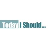 Today I Should